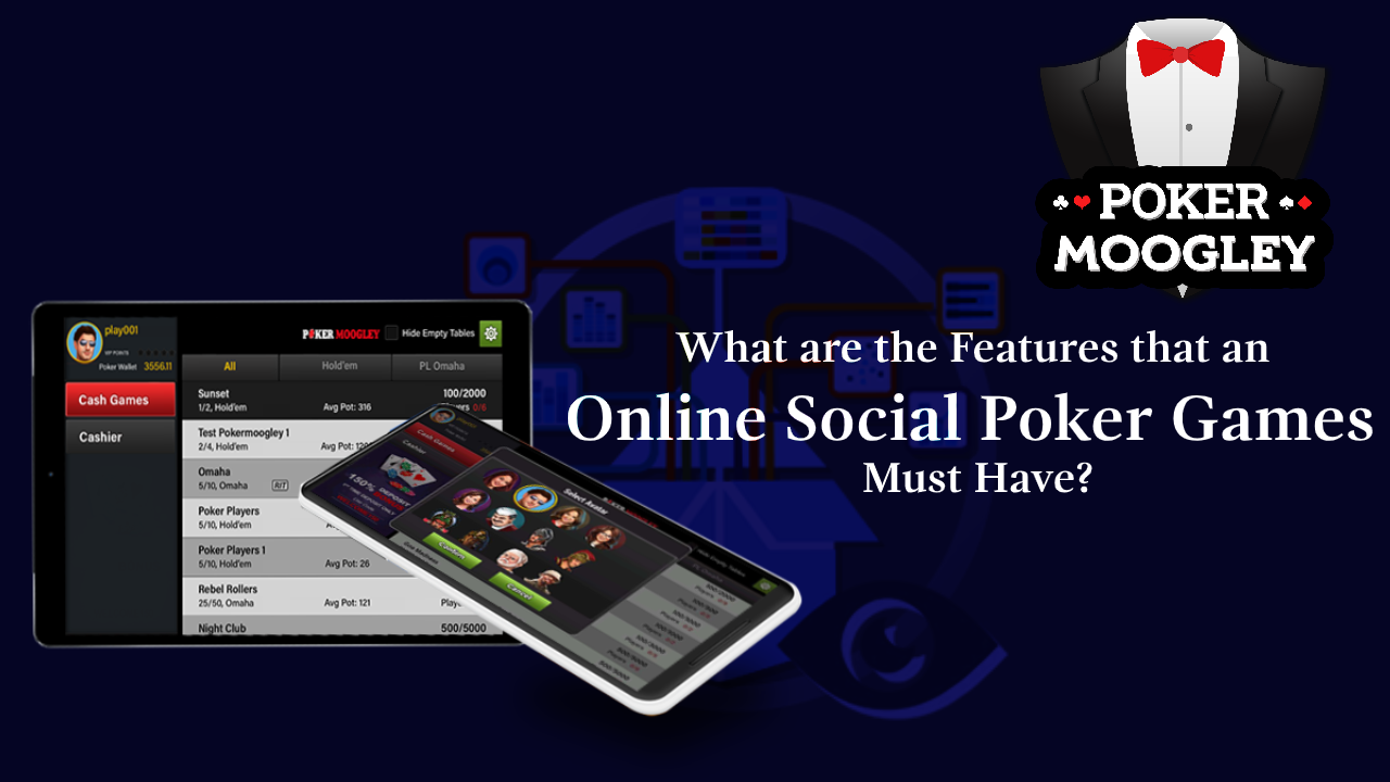 What are the Features that an Online Social Poker Games Must Have?