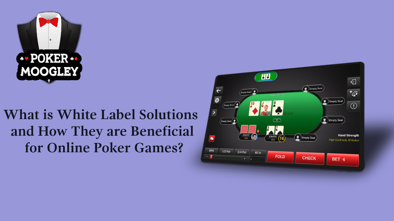 What is White Label Solutions and How They are Beneficial for Online Poker Games?