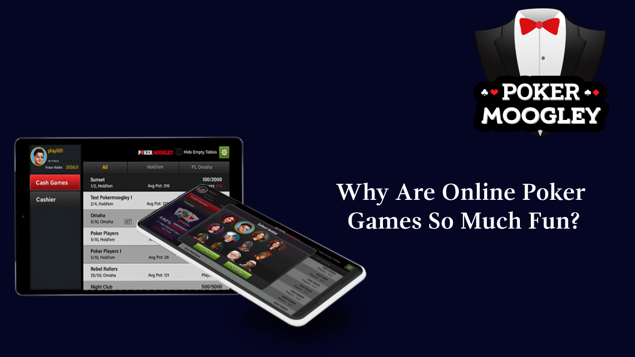 Why Are Online Poker Games So Much Fun?