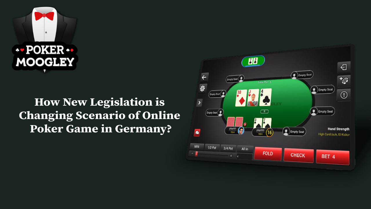 How New Legislation is Changing Scenario of Online Poker Game in Germany?
