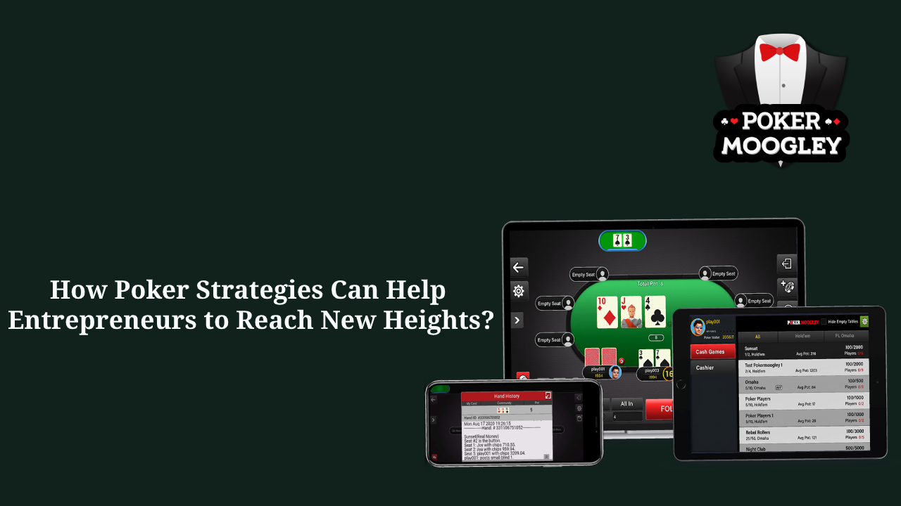 How Poker Strategies Can Help Entrepreneurs to Reach New Heights?
