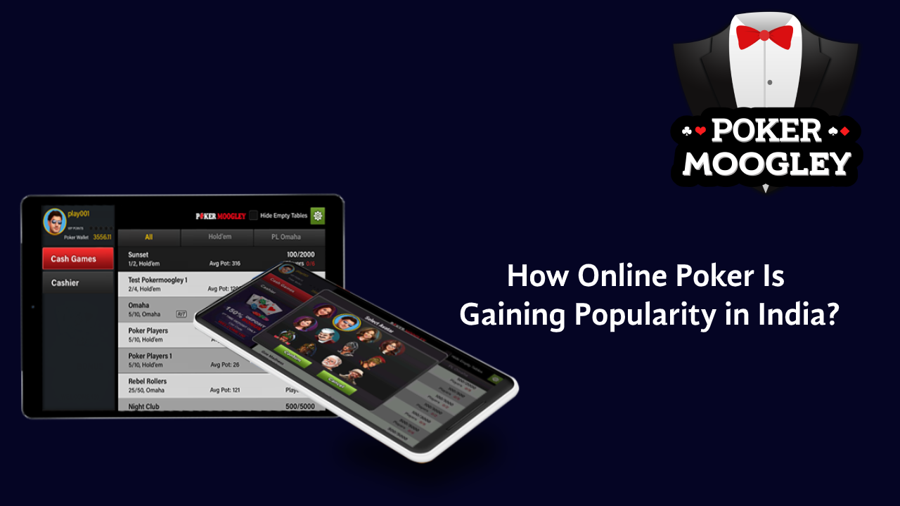 How Online Poker Game Is Gaining Popularity in India?